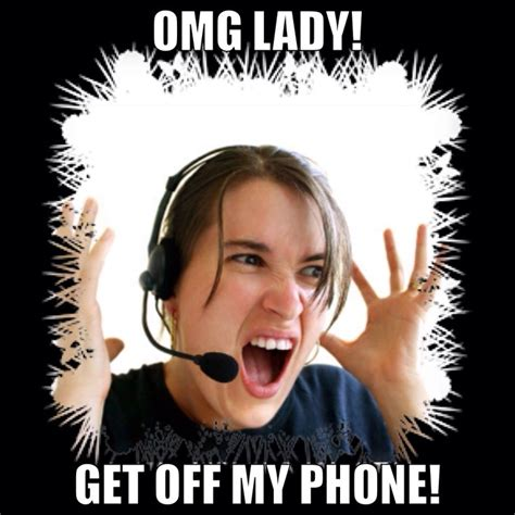 Phone Call Meme - omg lady get off my phone call center customers