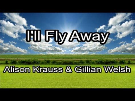 alison krauss i ll fly away i ll fly away alison krauss gillian lyrics