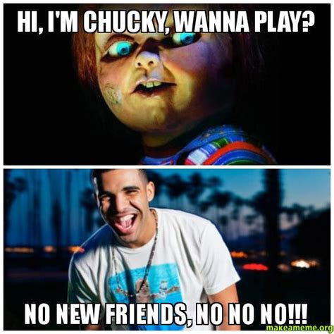 New Friend Meme - hi i m chucky wanna play no new friends no no no