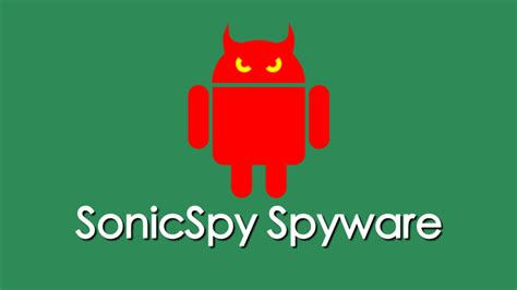 free spyware for android thousands of android apps infected with sonicspy spyware