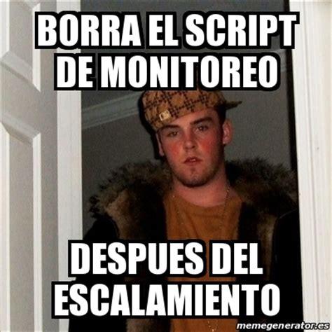 Meme Script - meme scumbag steve borra el script de monitoreo despues