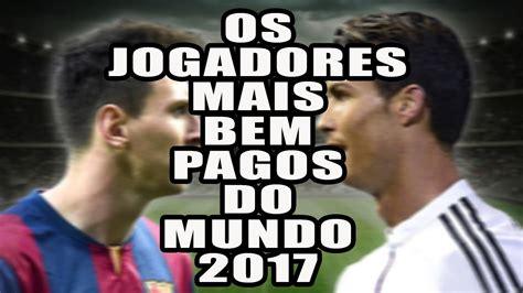 quais os 10 jogadores mais bem pagos do brasil em 2016 jogadores mais caros do mundo 2016 10 jogadores mais bem