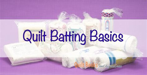 Best Batting For Quilting by Quilt Batting Basics Quilt Books Beyond