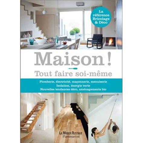 Maison Bricolage Decoration by Maison Bricolage Et D 233 Co Tout Faire Soi M 234 Me Broch 233