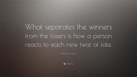Which Separates The Winners From The Losers by Donald Quote What Separates The Winners From The