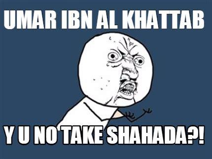 meme creator umar ibn al khattab y u no take shahada