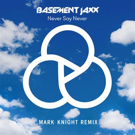 basement jaxx never say never remix