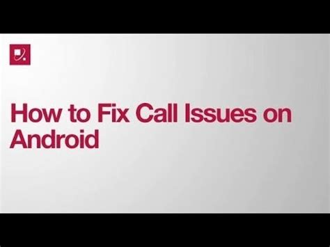 fixer call how to fix call issues on android