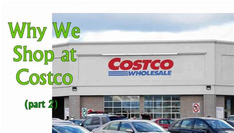 why we shop at costco part 2 find out why we costco
