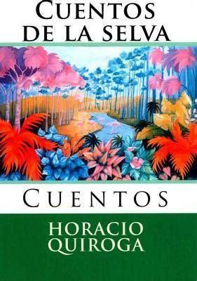 cuentos de la selva cuentos de la selva horacio quiroga 9781519463555