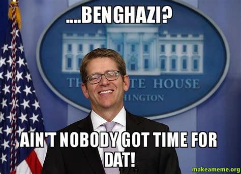 Benghazi Meme - benghazi ain t nobody got time for dat make a meme