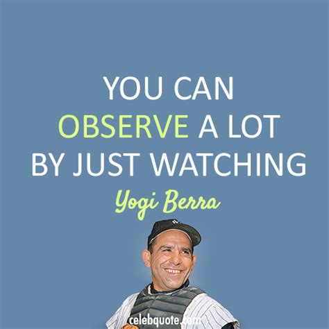 can you observe a lot just by watching yogi berra quote about learn observe watching