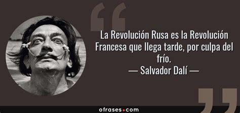 imagenes de la revolucion mexicana con frases salvador dal 237 la revoluci 243 n rusa es la revoluci 243 n