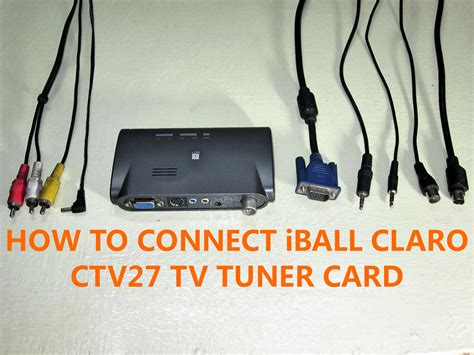 How To From Tuner by How To Connect Iball Claro Ctv27 Tv Tuner Card