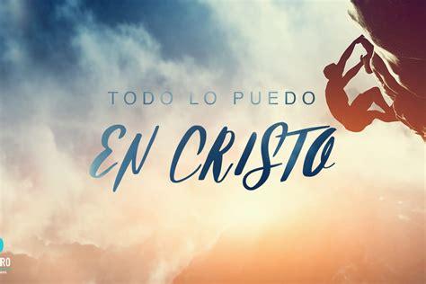 predicas plenitudencristoorg todo lo puedo en cristo predicas cristianas el centro