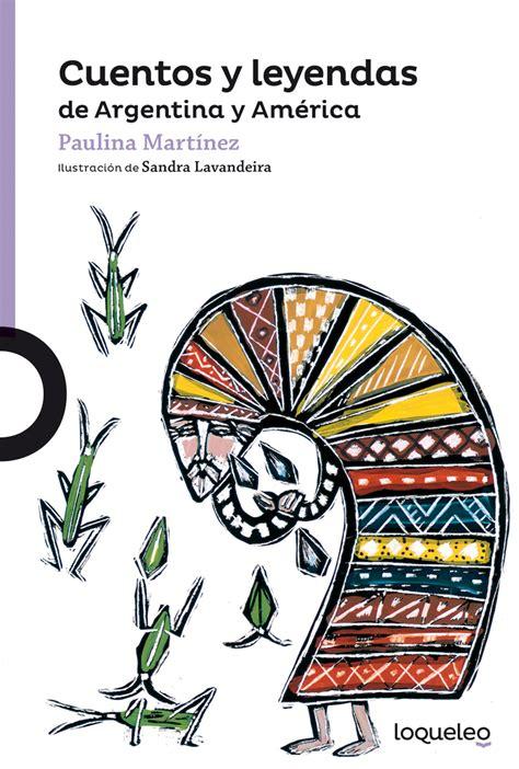 cuentos y leyendas de 8466713174 cuentos y leyendas de argentina y am 233 rica