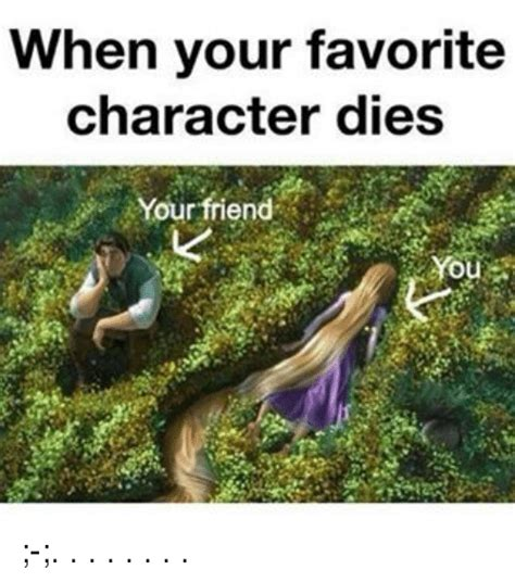 when your dies 25 best memes about favorite character favorite character memes