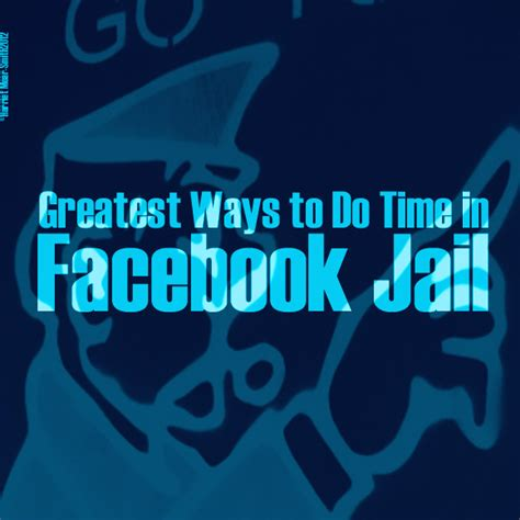 fb jail greatest ways to do time in facebook jail