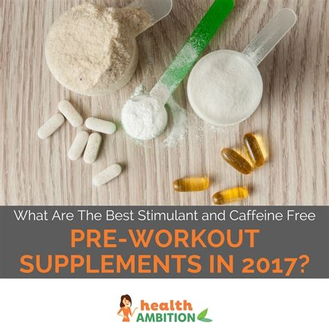 5 Best Stimulants what are the best stimulant and caffeine free pre workout