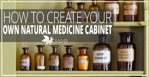 make your own medicine cabinet how to create your own natural medicine cabinet all
