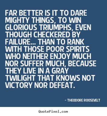 to mighty things the of theodore roosevelt big words books far better is it to mighty things to win glorious