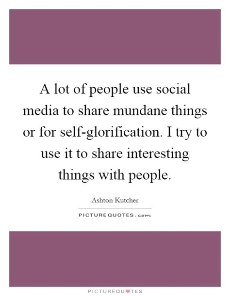 a lot of use social media to mundane things