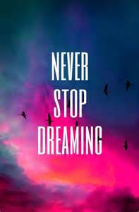 Never stop dreaming tumblr