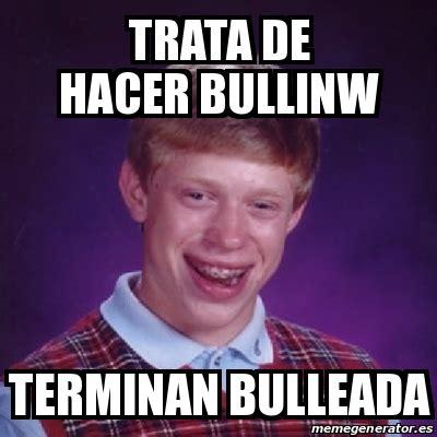 Hacer Memes - meme bad luck brian trata de hacer bullinw terminan bulleada 18014633