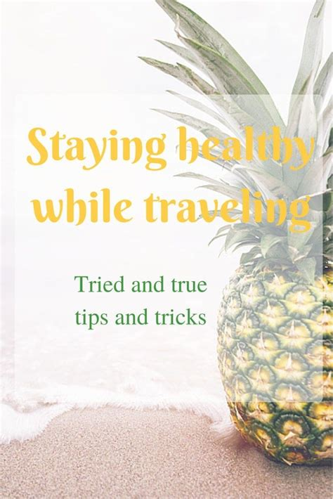 staying healthy while traveling tried and true tips and