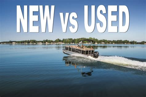should i buy a used boat or new should i buy a used pontoon boat smart boat buyer