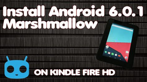 how to install android on kindle install android 6 0 marshmallow rom on kindle hd 7 quot cyanogenmod 13