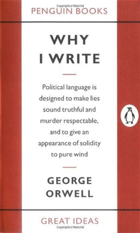biography george orwell summary why i write by george orwell