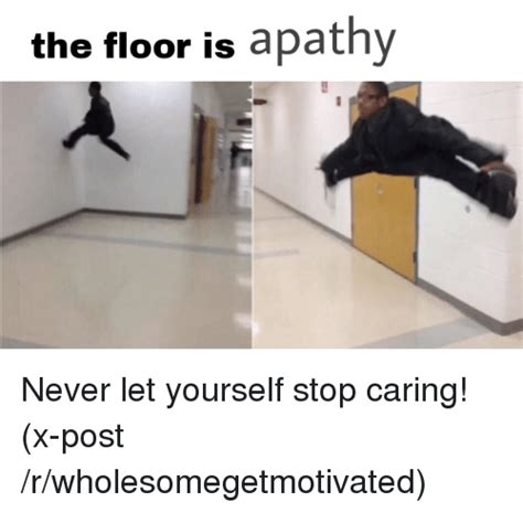 The Floor Is The Floor Is Apathy Apathy Meme On Sizzle