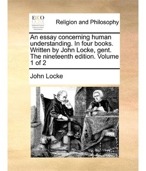Essay Concerning Human Understanding Quotes by Locke An Essay Concerning Human Understanding Book 4 Summary Docoments Ojazlink