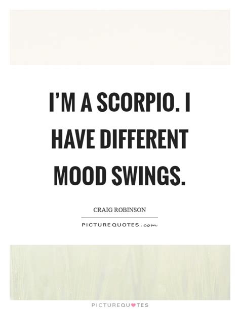 different mood swings i m a scorpio i have different mood swings picture quotes