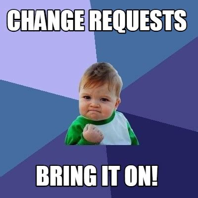 Bring It On Meme - meme creator change requests bring it on meme generator