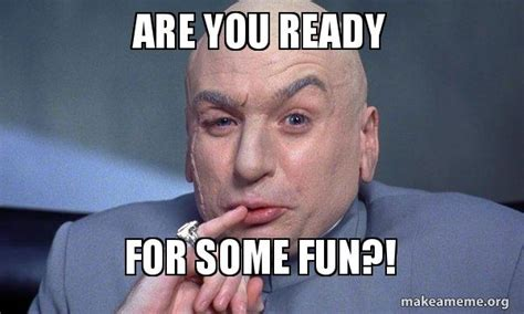 Fun Memes - are you ready for some fun you complete me make a meme