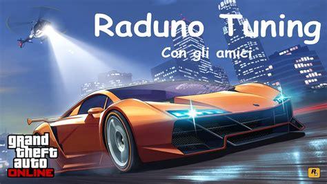 Gta 4 Auto Tunen Ps3 by Gta 5 Raduno Tuning Auto Con Gli Amici