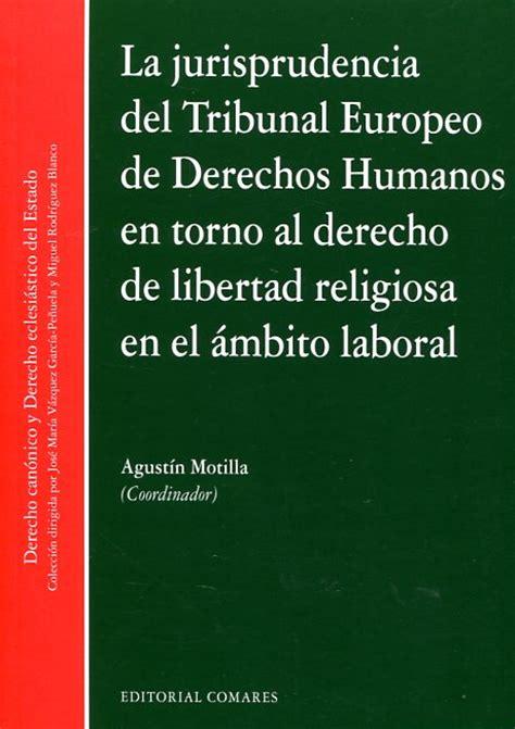 libro 582 en torno al libro la jurisprudencia del tribunal europeo de derechos humanos en torno al derecho de