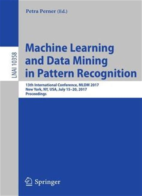 pattern recognition and machine learning paperback machine learning and data mining in pattern recognition