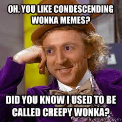 Condescending Willy Wonka Meme - condescending willy wonka bbbanal