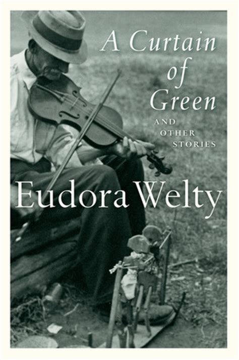 a curtain of green eudora welty a curtain of green and other stories by eudora welty