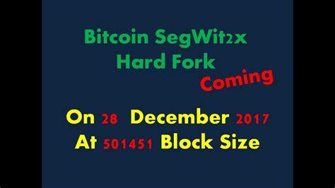 Bitcoin Hard Fork December   bitcoin segwit2x hard fork coming bitcoin split again