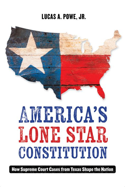 the texan s lone legacy inspired books america s lone constitution lucas a powe jr