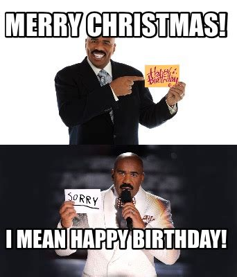Mean Happy Birthday Meme - meme creator merry christmas i mean happy birthday meme generator at memecreator org