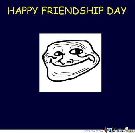 Friendship Day Meme - happy friendship day by rockstart meme center
