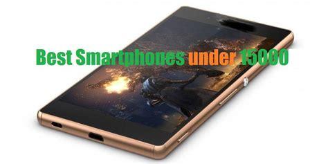 best mobile smartphone 10 best smartphones rs 15000 in india top specs 2018