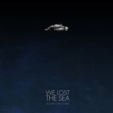 A Place Lyrics We Lost The Sea The Quietest Place On Earth Graphicatharsis