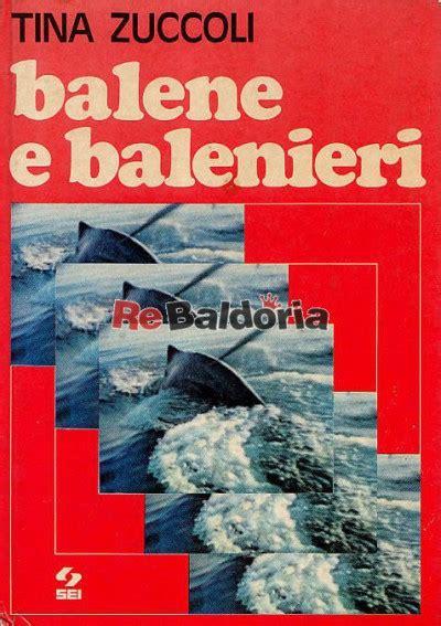 libreria internazionale torino balene e balenieri tina zuccoli sei societ 224 editrice