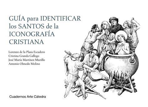 iconografia de los santos 8446029316 al descubierto los santos de la iconograf 237 a cristiana gracias a cuadernos arte c 225 tedra
